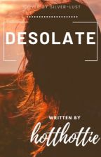 Desolate by hotthottie