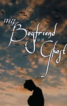 My Boyfriend Is A Ghost  by The_squirel