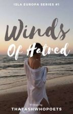 Winds of Hatred (Isla Europa Series #1) by thatashwhopoets