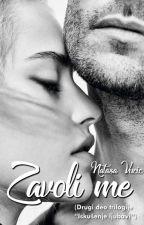 """🔚 Zavoli me (Drugi deo trilogije """"Iskušenje ljubavi"""") by devojkaodpapiraa"""