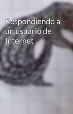 Respondiendo a un usuario de Internet by LeandroJimnez7