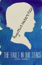 The Fault In Our Stars (Augustus Waters P.O.V) by forevelarkk