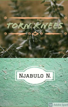 Torn Knees  by NjabuloNkambule
