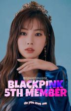 BLACKPINK 5TH MEMBER||#book2 by flowerubyjane_