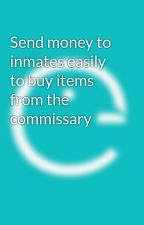 Send money to inmates easily to buy items from the commissary by Pigeonly01