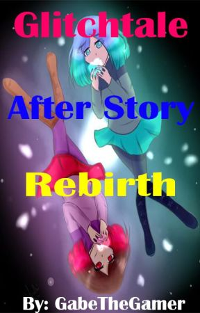 Glitchtale After Story Rebirth: Betty x Male Reader Rewrite [On Hiatus] by GabetheGamer160