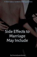Side Effects To Marriage May Include  by DramaQueenforreal