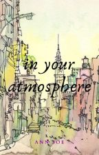 IN YOUR ATMOSPHERE by annsoe_