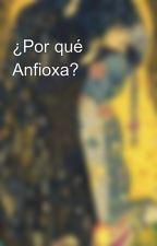 ¿Por qué Anfioxa? by Anfioxa