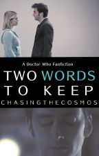 Two Words to Keep by ChasingtheCosmos