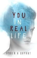 You in Real Life by amberkbryant