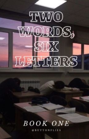 Two Words, Six Letters by -buttoneyes