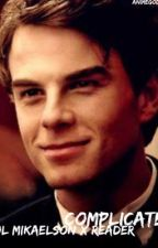 Complicated (Kol Mikaelson x Reader) *Completed* by Animegodess123