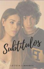 Subtitulos by LeticiaLinhares8