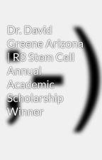 Dr. David Greene Arizona   R3 Stem Cell Annual Academic Scholarship Winner by davidgreenemd