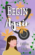 Begin Again by calistacyq