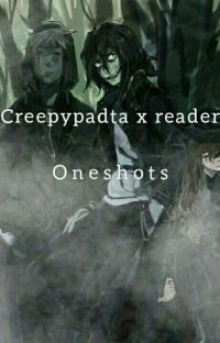 Creepypasta x reader oneshots cover