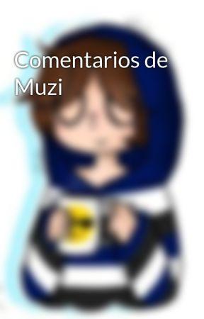Comentarios de Muzi by Musicraftero