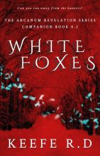 White Foxes ✓ (Book 0.2 of The Arcanum Revelation) by keeferd