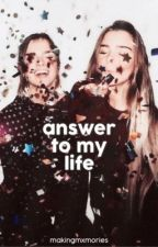 Answer To My Life ✓ by makingmxmories