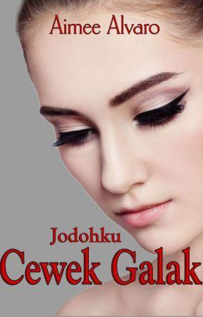 Jodohku Cewek Galak - Repost (Completed) Tahap Revisi by AimeeAlvaro