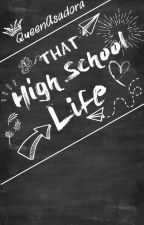 That Highschool Life by QueenAsadora
