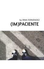 (IM)PACIENCIA by irmaafdezl