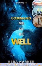 Command Me To Be Well [Completed] by HeraHarker