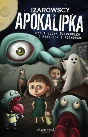 Izarowscy: Apokalipka czyli Julka Dziwadełko i przygody z potworami by Izarowski