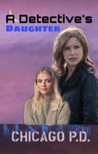 A Detective's Daughter (Chicago PD) by SimpilyJessxo