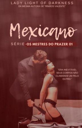Mexicano: Série Os Mestres Do Prazer 01 by LadyLightOfDarkness