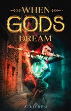 When Gods Dream by WhenGodsDream