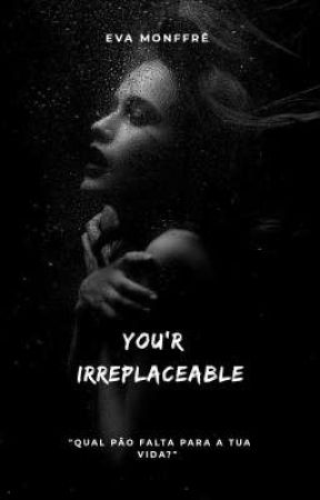 You'r irreplaceable  by iamevamonffre