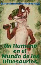 Un Humano en el Mundo de los Dinosaurios. by Suntrainermaster345