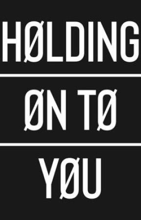 Holding on to you  by DaijaEdwards1
