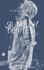 So Much Better || An Eminem Fanfiction by TheDevilWearsShady