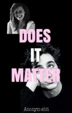 Does it matter by Anonym-shit