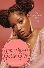 Something Gotta Give (BWWM 1/2) by SuagarCakes