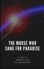 The Mouse Who Sang for Paradise by wdhenning