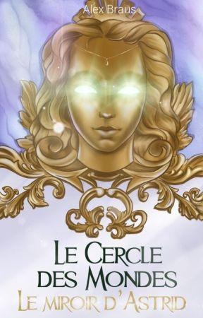 Le Cercle des Mondes tome 1 : Le Miroir d'Astrid by AlexBraus