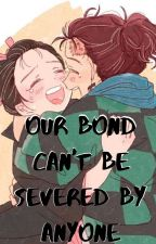 Our Bond Can't be Severed by Anyone! by The-Dragon-Hearted