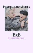 Kpop oneshots | bxb by milkjoong_