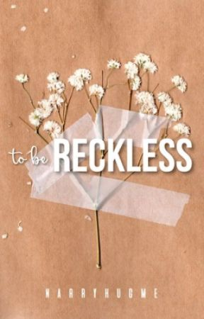 To Be Reckless (DISCONTINUED) by narryhugme