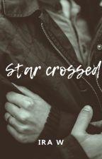 STAR CROSSED by myloveforwords