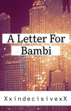 A Letter For Bambi by XxindecisivexX