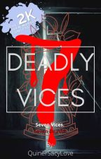 Seven Deadly Vices by QuinerSacyLove