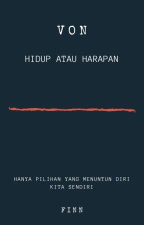 V O N : Hidup atau Harapan by finnnnn__