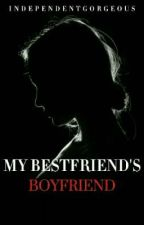 My Best Friend's Boyfriend (TO BE SELF PUB) by IndependentGorgeous