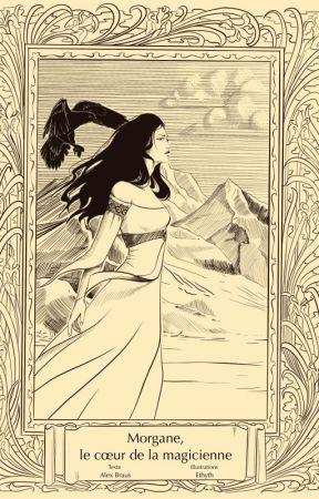 Morgane, le cœur de la magicienne by AlexBraus