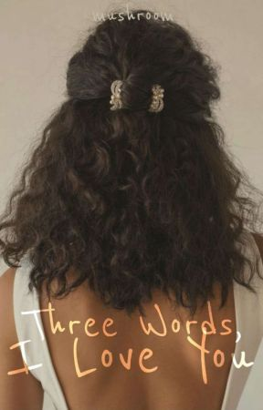 Three Words, I Love You ✔️ by _xXUnicornSlayerXx_